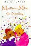 MINNIE AND MOO GO DANCING by Denys Cazet