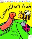 CATERPILLAR'S WISH by Mary Murphy