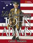 THE REVOLUTIONARY JOHN ADAMS by Cheryl Harness
