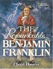 THE REMARKABLE BENJAMIN FRANKLIN by Cheryl Harness