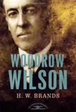 WOODROW WILSON by H.W. Brands