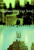 APPROACHING EYE LEVEL by Vivian Gornick