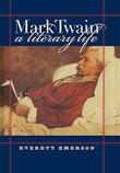 MARK TWAIN, A LITERARY LIFE by Everett Emerson