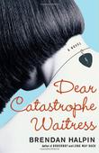 DEAR CATASTROPHE WAITRESS by Brendan Halpin