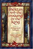 MERLIN AND THE MAKING OF THE KING by Margaret Hodges