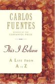 THIS I BELIEVE by Carlos Fuentes