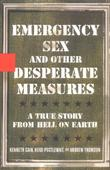 EMERGENCY SEX AND OTHER DESPERATE MEASURES by Kenneth Cain