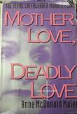 MOTHER LOVE, DEADLY LOVE by Anne McDonald Maier