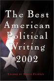 BEST AMERICAN POLITICAL WRITING 2002