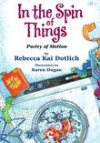 IN THE SPIN OF THINGS by Rebecca Kai Dotlich
