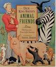 DICK KING-SMITH'S ANIMAL FRIENDS by Dick King-Smith