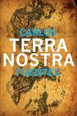 TERRA NOSTRA by Carlos Fuentes