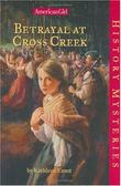 BETRAYAL AT CROSS CREEK by Kathleen Ernst