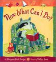NOW WHAT CAN I DO? by Margaret Park Bridges