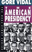 THE AMERICAN PRESIDENCY by Gore Vidal