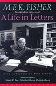 M.F.K. FISHER: A LIFE IN LETTERS