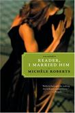READER, I MARRIED HIM by Michèle Roberts