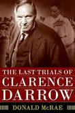 THE LAST TRIALS OF CLARENCE DARROW by Donald McRae