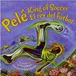 PELÉ, KING OF SOCCER/PELÉ, EL REY DEL FUTBOL