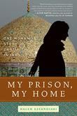 MY PRISON, MY HOME by Haleh Esfandiari