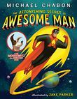 Cover art for THE ASTONISHING SECRET OF AWESOME MAN