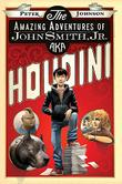 Cover art for THE AMAZING ADVENTURES OF JOHN SMITH, JR., AKA HOUDINI