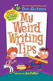 MY WEIRD WRITING TIPS by Dan Gutman
