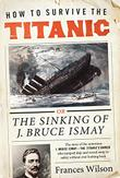 Cover art for HOW TO SURVIVE THE <i>TITANIC</i>