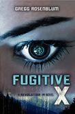 FUGITIVE X by Gregg Rosenblum