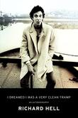 I DREAMED I WAS A VERY CLEAN TRAMP by Richard Hell