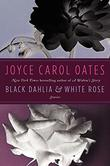 BLACK DAHLIA & WHITE ROSE by Joyce Carol Oates