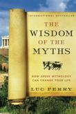THE WISDOM OF THE MYTHS by Luc Ferry