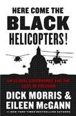 HERE COME THE BLACK HELICOPTERS! by Dick Morris
