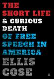 THE SHORT LIFE & CURIOUS DEATH OF FREE SPEECH IN AMERICA