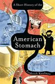 A SHORT HISTORY OF THE AMERICAN STOMACH