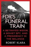 FDR'S FUNERAL TRAIN by Robert Klara