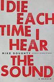 I DIE EACH TIME I HEAR THE SOUND