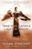 TAKE ONE CANDLE, LIGHT A ROOM by Susan Straight