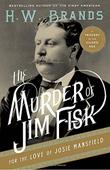 Cover art for THE MURDER OF JIM FISK FOR THE LOVE OF JOSIE MANSFIELD