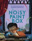 THE NOISY PAINT BOX by Barb Rosenstock