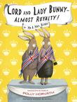 LORD AND LADY BUNNY—ALMOST ROYALTY! by Polly Horvath
