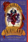 Cover art for THE GIRL WHO FELL BENEATH FAIRYLAND AND LED THE REVELS THERE