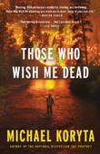 THOSE WHO WISH ME DEAD by Michael Koryta