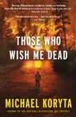 THOSE WHO WISH ME DEAD by Michael Koryta