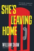 SHE'S LEAVING HOME by William Shaw