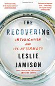 THE RECOVERING by Leslie Jamison