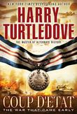 THE WAR THAT CAME EARLY: COUP D'ETAT by Harry Turtledove