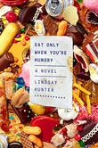 EAT ONLY WHEN YOU'RE HUNGRY by Lindsay Hunter