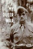 MY QUEER WAR by James Lord