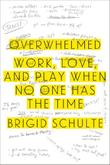 OVERWHELMED by Brigid Schulte